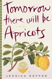 Tomorrow There Will Be Apricots, Jessica Soffer