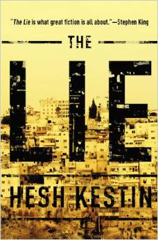 The Lie, by Hesh Kestin. Shrewd, brash, suspenseful. What great fiction is all about.