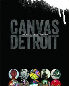 Canvas Detroit by  Julie Pincus and Nichole Christian, published by Wayne State University Press